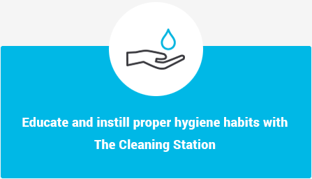 Educate and instill proper hygiene habits with The Cleaning Station