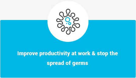 Improve productivity at work and stop the spread of germs