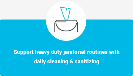 Support heavy duty janitorial routines with daily cleaning and sanitizing